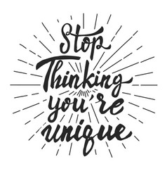 Stop thinking youre unique hand drawn lettering vector