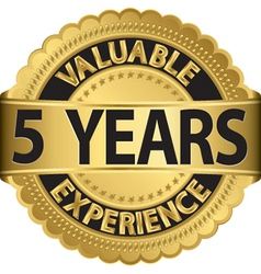 Valuable 5 years of experience golden label with r vector image