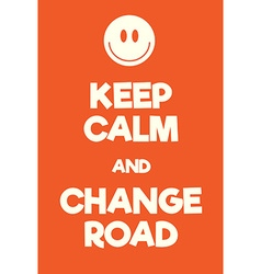 Keep calm and change road poster vector
