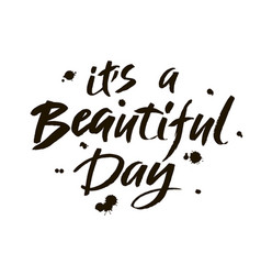 its a beautiful day modern brush calligraphy vector image