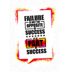 failure is not the opposite of success it is part vector image vector image