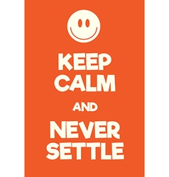 Keep calm and never settle poster vector