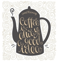 Coffee is always a good idea hand drawn letter vector