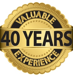 Valuable 40 years of experience golden label with vector image