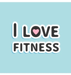 I love fitness text with pink heart sign flat vector