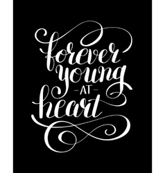 forever young at heart black and white positive vector image