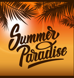 Summer paradise hand drawn lettering on vector