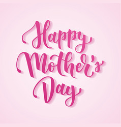 Happy mother s day hand drawn lettering for mother vector