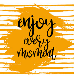 enjoy every moment poster vector image