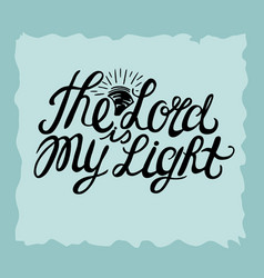 hand lettering the lord is my light made near the vector image