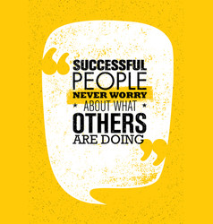 Successful people never worry about what others vector