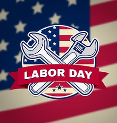 Labor day badge emblem with wrenches and american vector
