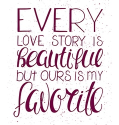 Hand lettering inspiring quote - every love story vector