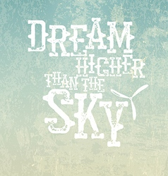 Dream higher than the sky quote typographical vector