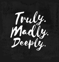 Truly madly deeply - inspirational wisdom quote vector