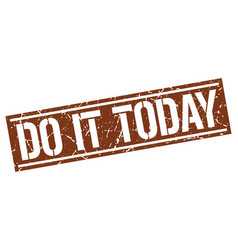 Do it today square grunge stamp vector