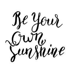 Be your own sunshine hand lettering phrase design vector