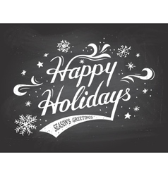 Happy Holidays on chalkboard background vector image vector image