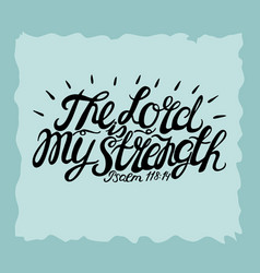 Hand lettering the lord is my strength vector