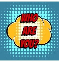 Who are you comic book bubble text retro style vector