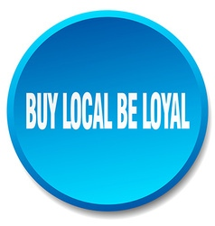 Buy local be loyal blue round flat isolated push vector