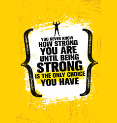You never know how strong you are until being vector