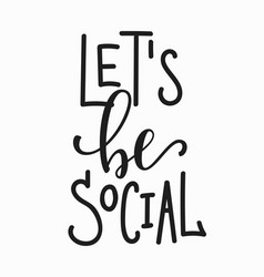 Lets be social quote lettering vector