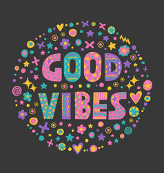 word art good vibes vector image vector image