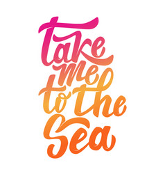 take me to the sea hand drawn lettering phrase vector image