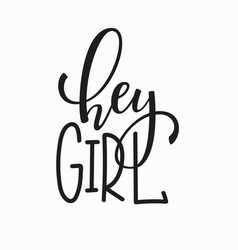 hey girl t-shirt quote lettering vector image