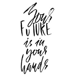 You future is in your hands hand drawn lettering vector