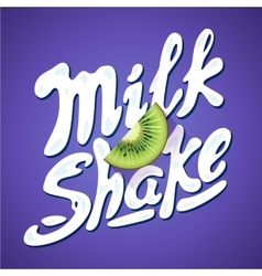 Lettering milkshake sign with kiwi - label for vector
