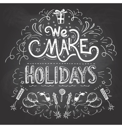 We make holidays chalkboard label vector
