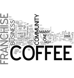 Who wants a coffee franchise text word cloud vector