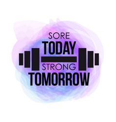 sore today strong tomorrow typographical poster vector image