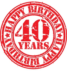 Grunge 40 years happy birthday rubber stamp vector image