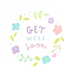 Get well soon Floral laurel and hand drawn text vector image