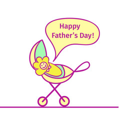 Baby in the carriage screams happy fathers day vector