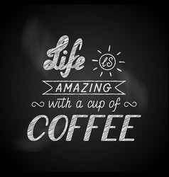 Lettering life is amazing with a cup of coffee vector
