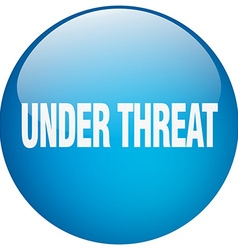 Under threat blue round gel isolated push button vector