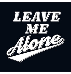 Slogan leave me alone t-shirt typography graphics vector