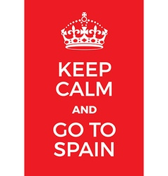 Keep calm and go to spain poster vector
