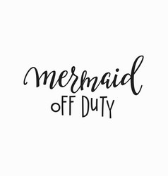 Mermaid off duty girl t-shirt quote lettering vector