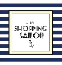 Shopping sailor slogan on striped background vector image vector image