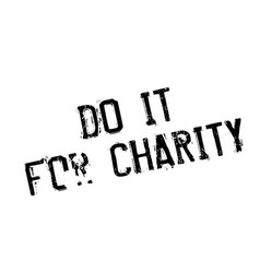 Do it for charity rubber stamp vector