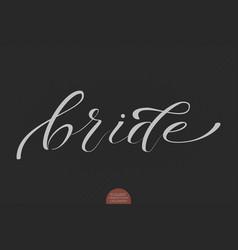 Hand drawn lettering bride elegant vector