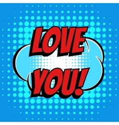 Love you comic book bubble text retro style vector