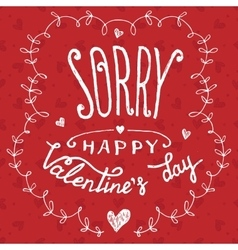 Sorry happy Valentines day greeting card vector image vector image