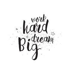 Work hard dream big inscription greeting card vector