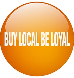Buy local be loyal orange round gel isolated push vector